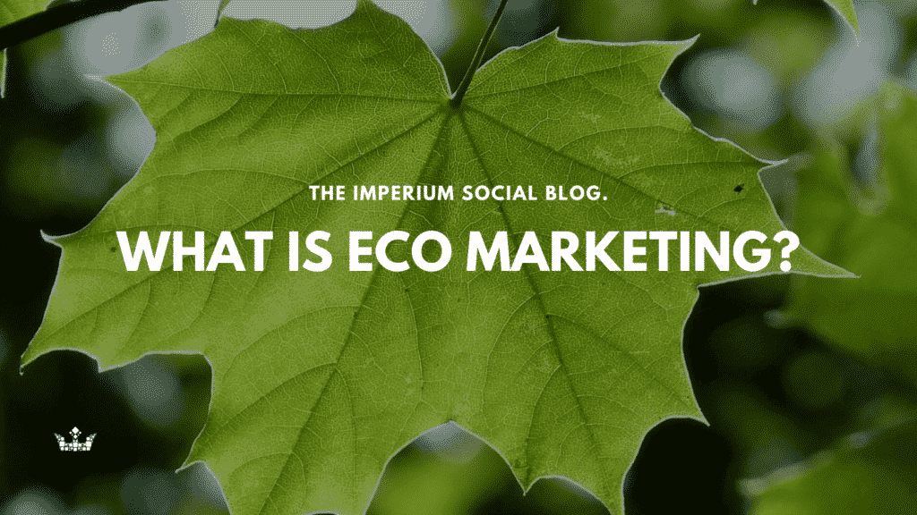 What Is Eco >> What Is Eco Marketing Imperium Social